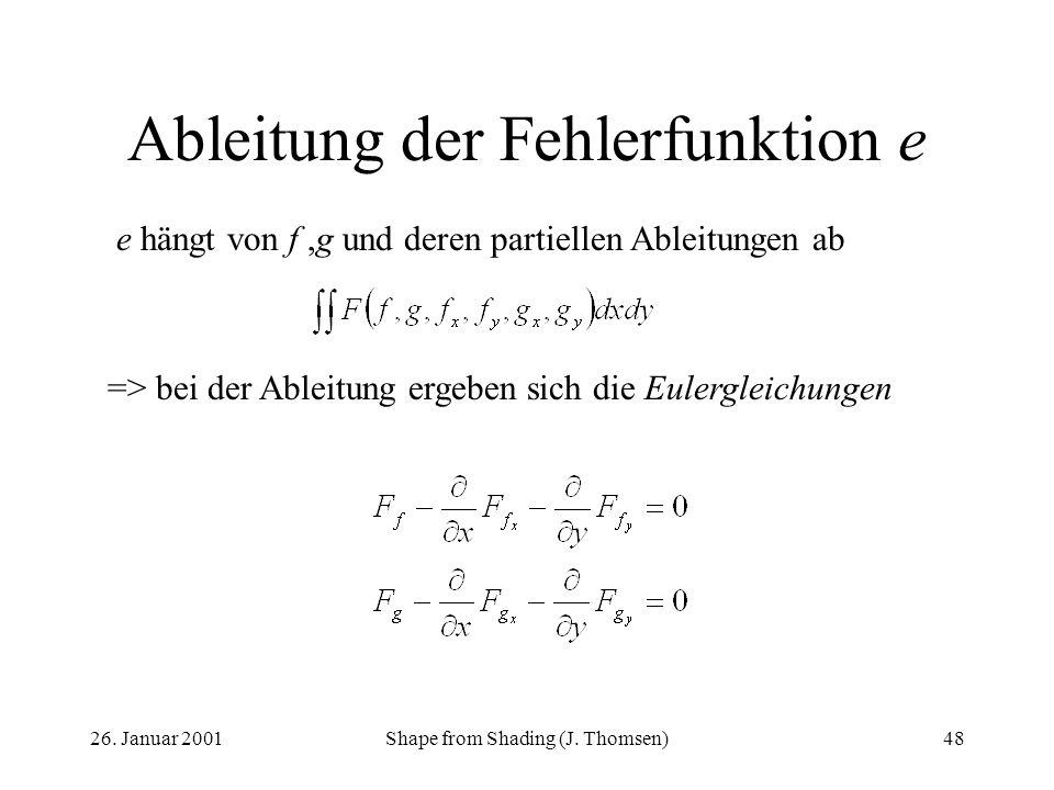 26. Januar 2001Shape from Shading (J. Thomsen)48 Ableitung der Fehlerfunktion e e hängt von f,g und deren partiellen Ableitungen ab => bei der Ableitu