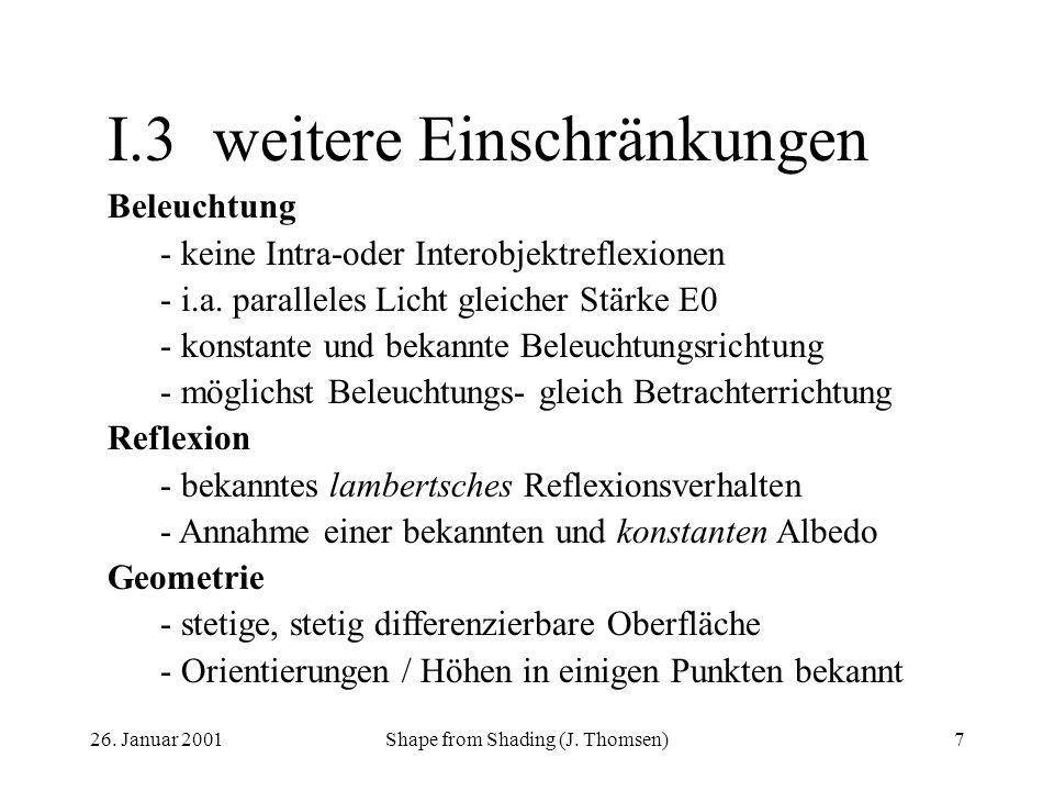 26. Januar 2001Shape from Shading (J. Thomsen)7 I.3weitere Einschränkungen Beleuchtung - keine Intra-oder Interobjektreflexionen - i.a. paralleles Lic