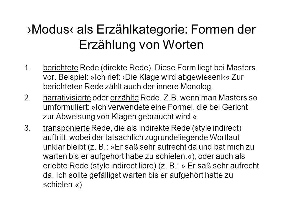 Modus als Erzählkategorie: Formen der Erzählung von Worten 1.berichtete Rede (direkte Rede). Diese Form liegt bei Masters vor. Beispiel: »Ich rief: Di