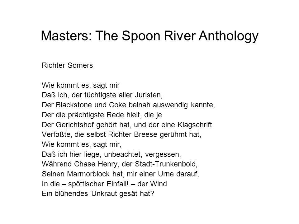 Masters: The Spoon River Anthology Richter Somers Wie kommt es, sagt mir Daß ich, der tüchtigste aller Juristen, Der Blackstone und Coke beinah auswen