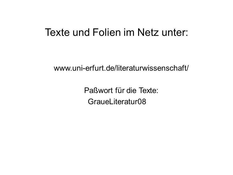 Texte und Folien im Netz unter: www.uni-erfurt.de/literaturwissenschaft/ Paßwort für die Texte: GraueLiteratur08