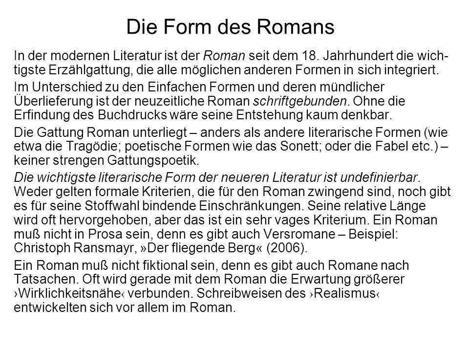 Die Form des Romans In der modernen Literatur ist der Roman seit dem 18. Jahrhundert die wich- tigste Erzählgattung, die alle möglichen anderen Formen