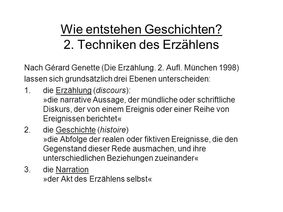 Wie entstehen Geschichten? 2. Techniken des Erzählens Nach Gérard Genette (Die Erzählung. 2. Aufl. München 1998) lassen sich grundsätzlich drei Ebenen