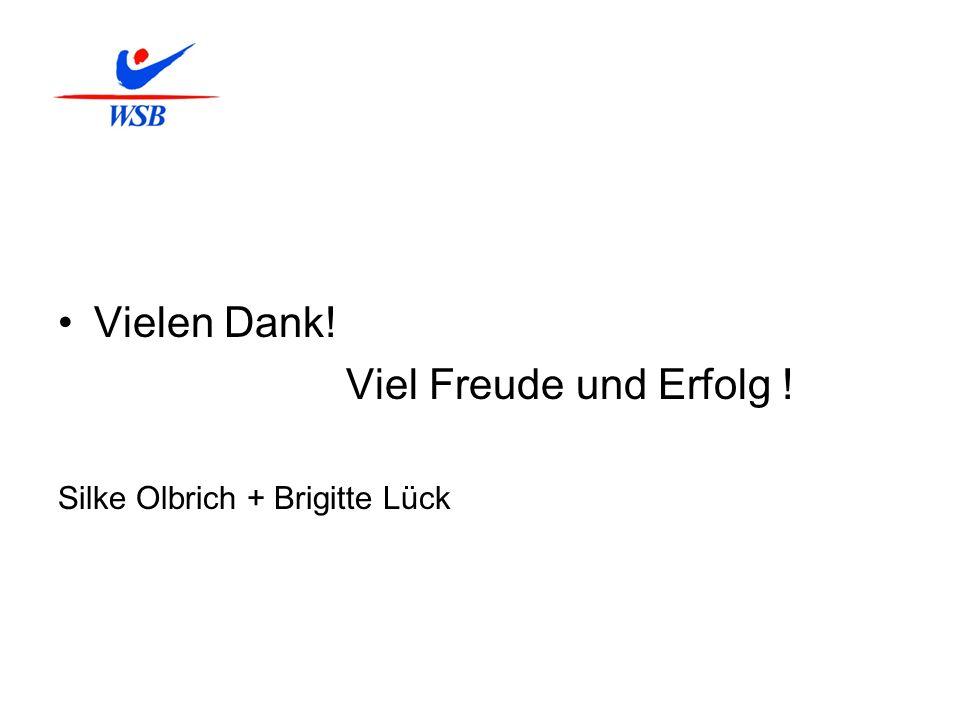 Vielen Dank! Viel Freude und Erfolg ! Silke Olbrich + Brigitte Lück