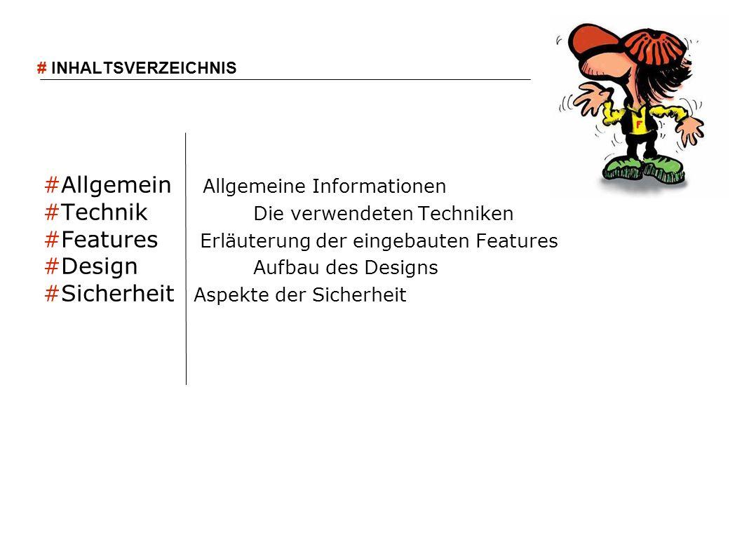 #Allgemein Allgemeine Informationen #Technik Die verwendeten Techniken #Features Erläuterung der eingebauten Features #Design Aufbau des Designs #Sich