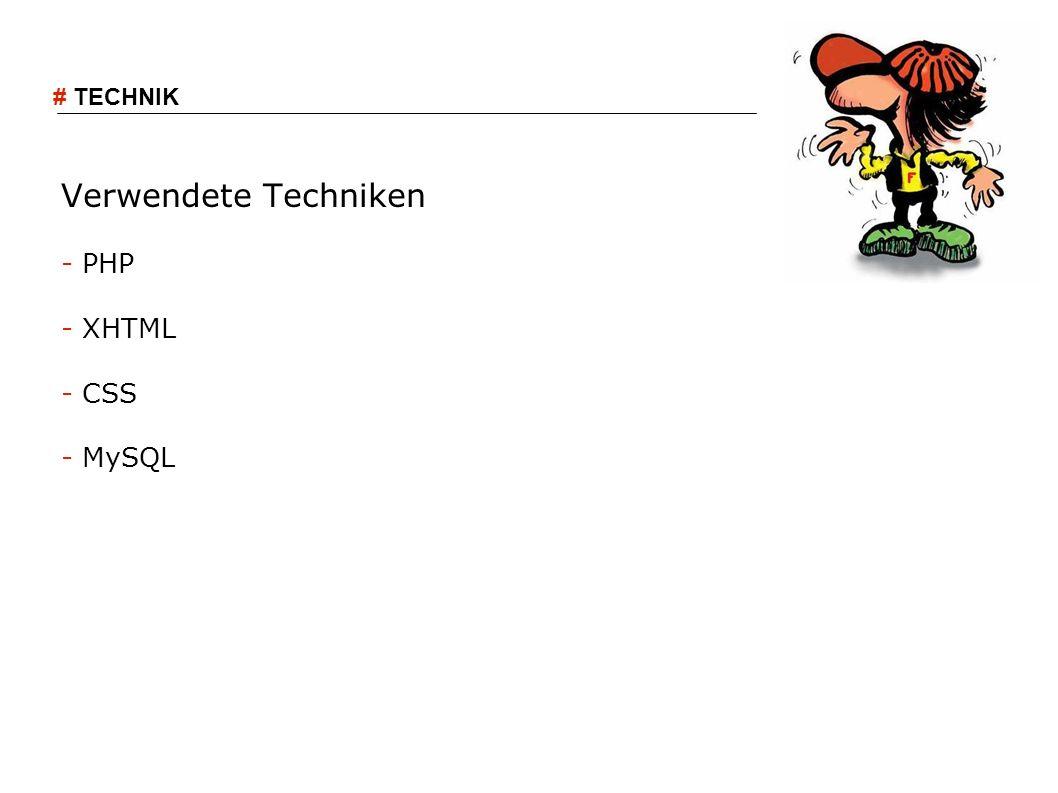 Verwendete Techniken - PHP - XHTML - CSS - MySQL # TECHNIK