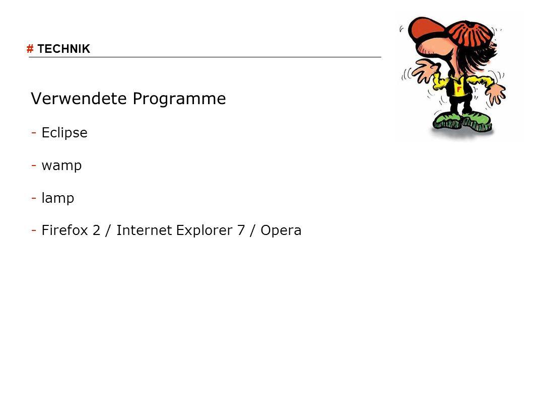 Verwendete Programme - Eclipse - wamp - lamp - Firefox 2 / Internet Explorer 7 / Opera # TECHNIK