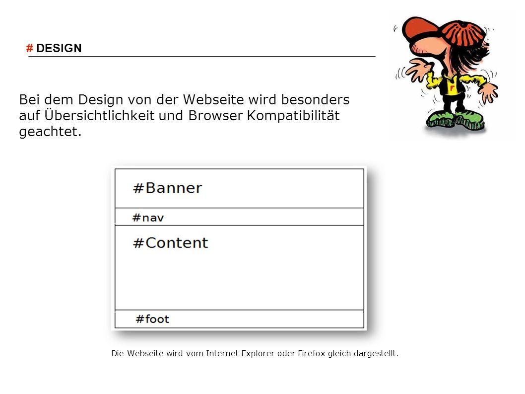 Bei dem Design von der Webseite wird besonders auf Übersichtlichkeit und Browser Kompatibilität geachtet. Die Webseite wird vom Internet Explorer oder