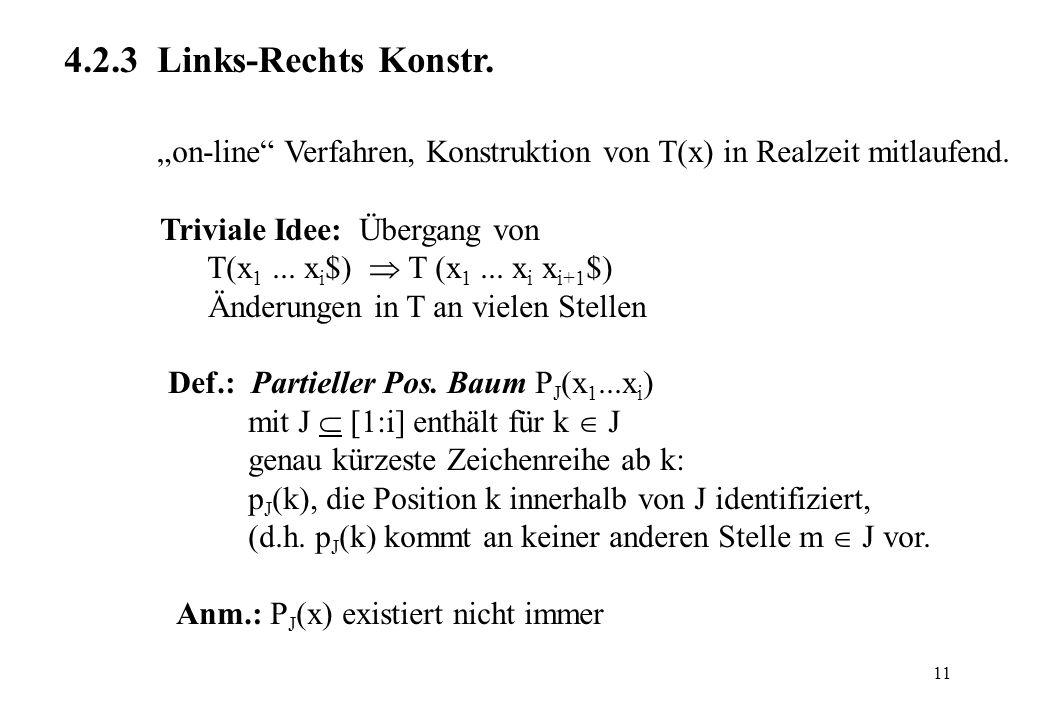 11 4.2.3 Links-Rechts Konstr. on-line Verfahren, Konstruktion von T(x) in Realzeit mitlaufend. Triviale Idee: Übergang von T(x 1... x i $) T (x 1... x