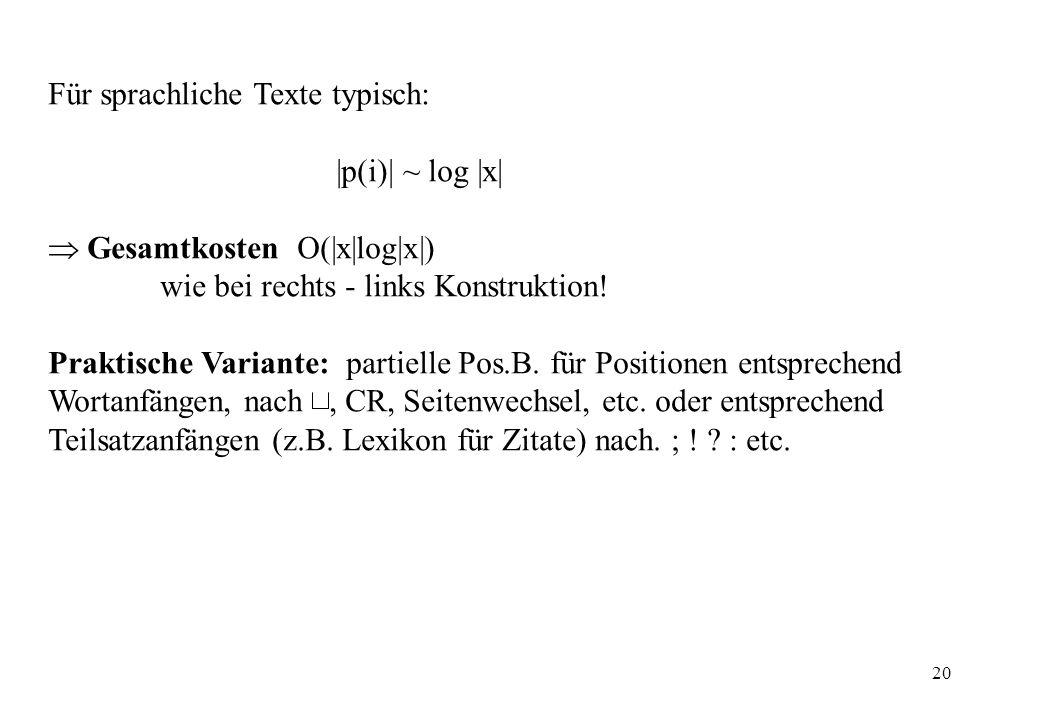 20 Für sprachliche Texte typisch: |p(i)| ~ log |x| Gesamtkosten (|x|log|x|) wie bei rechts - links Konstruktion! Praktische Variante: partielle Pos.B.
