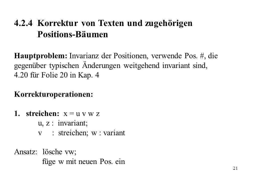21 4.2.4 Korrektur von Texten und zugehörigen Positions-Bäumen Hauptproblem: Invarianz der Positionen, verwende Pos. #, die gegenüber typischen Änderu