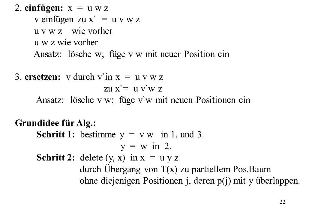 22 2. einfügen: x = u w z v einfügen zu x` = u v w z u v w z wie vorher u w z wie vorher Ansatz: lösche w; füge v w mit neuer Position ein 3. ersetzen