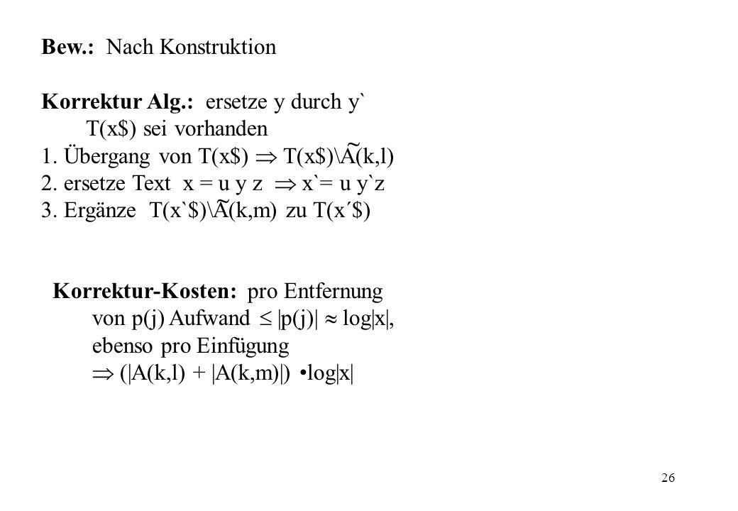 26 Bew.: Nach Konstruktion Korrektur Alg.: ersetze y durch y` T(x$) sei vorhanden 1. Übergang von T(x$) T(x$)\A(k,l) 2. ersetze Text x = u y z x`= u y