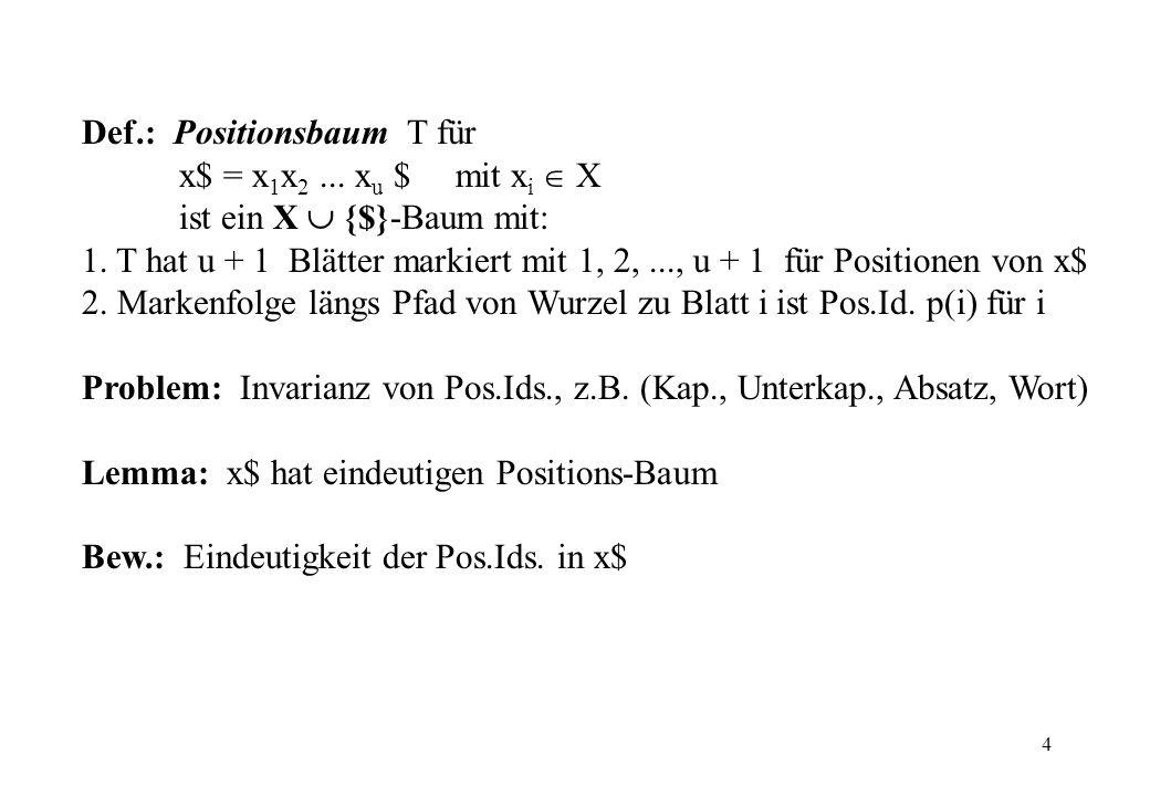 4 Def.: Positionsbaum T für x$ = x 1 x 2... x u $ mit x i X ist ein X {$}-Baum mit: 1. T hat u + 1 Blätter markiert mit 1, 2,..., u + 1 für Positionen