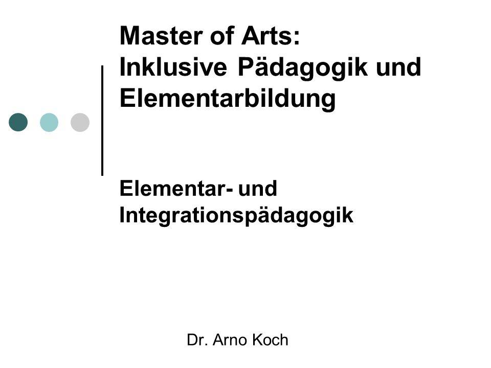 Master of Arts: Inklusive Pädagogik und Elementarbildung Elementar- und Integrationspädagogik Dr. Arno Koch
