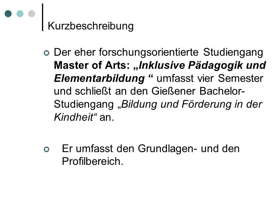 Kurzbeschreibung Der eher forschungsorientierte Studiengang Master of Arts: Inklusive Pädagogik und Elementarbildung umfasst vier Semester und schließ