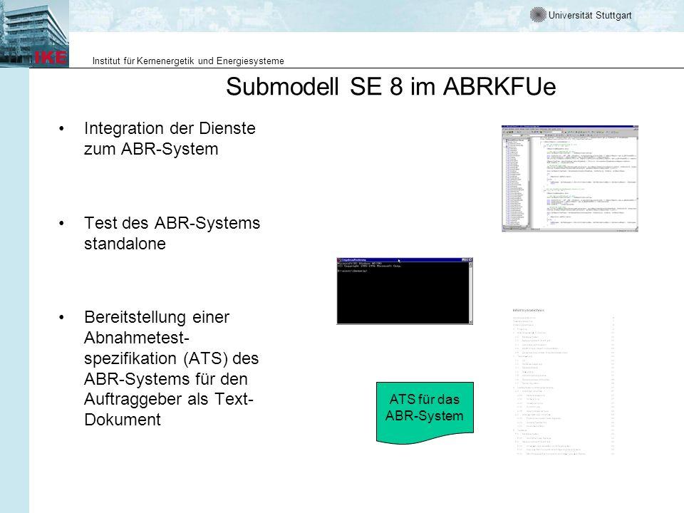 Universität Stuttgart Institut für Kernenergetik und Energiesysteme Submodell SE 8 im ABRKFUe Integration der Dienste zum ABR-System Test des ABR-Syst