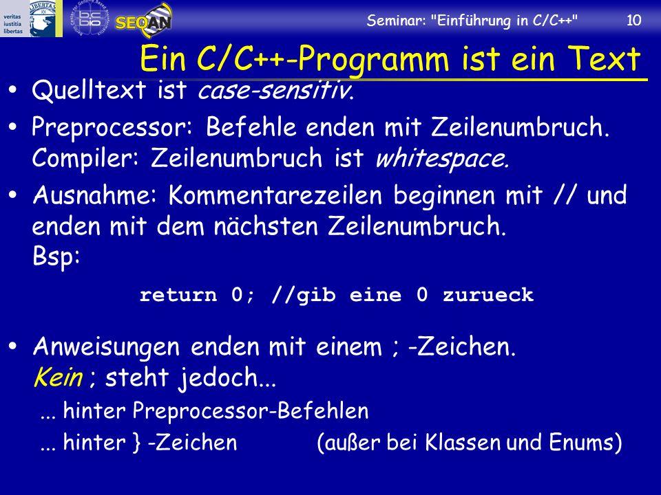 Seminar: Einführung in C/C++ 10 Ein C/C++-Programm ist ein Text Quelltext ist case-sensitiv.