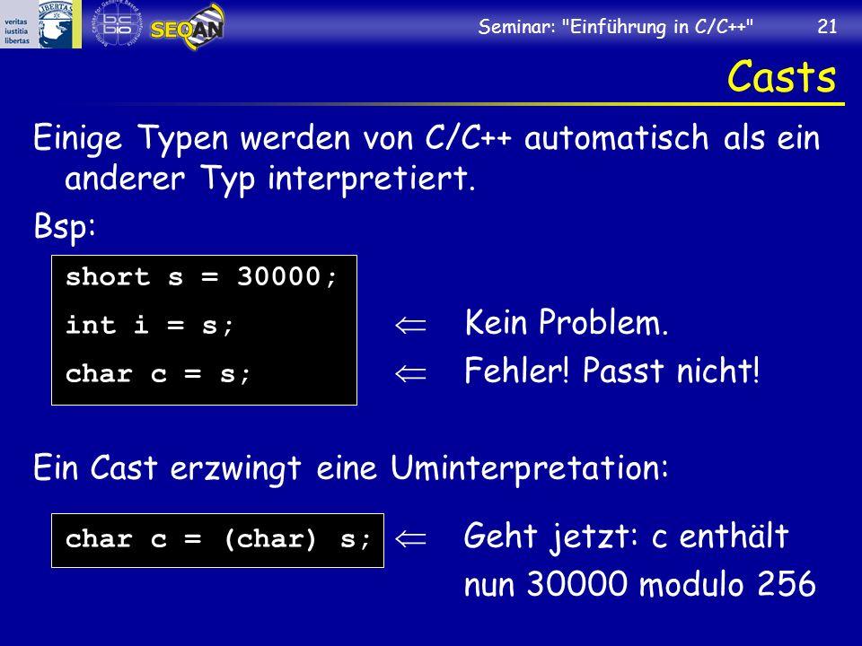 Seminar: Einführung in C/C++ 21 Casts Einige Typen werden von C/C++ automatisch als ein anderer Typ interpretiert.