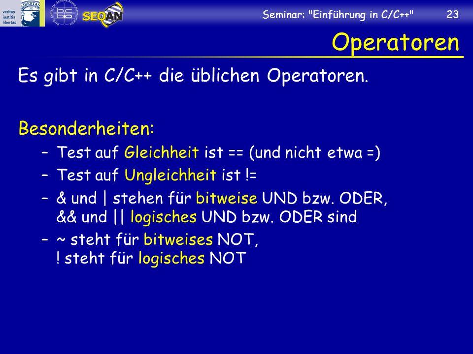 Seminar: Einführung in C/C++ 23 Operatoren Es gibt in C/C++ die üblichen Operatoren.