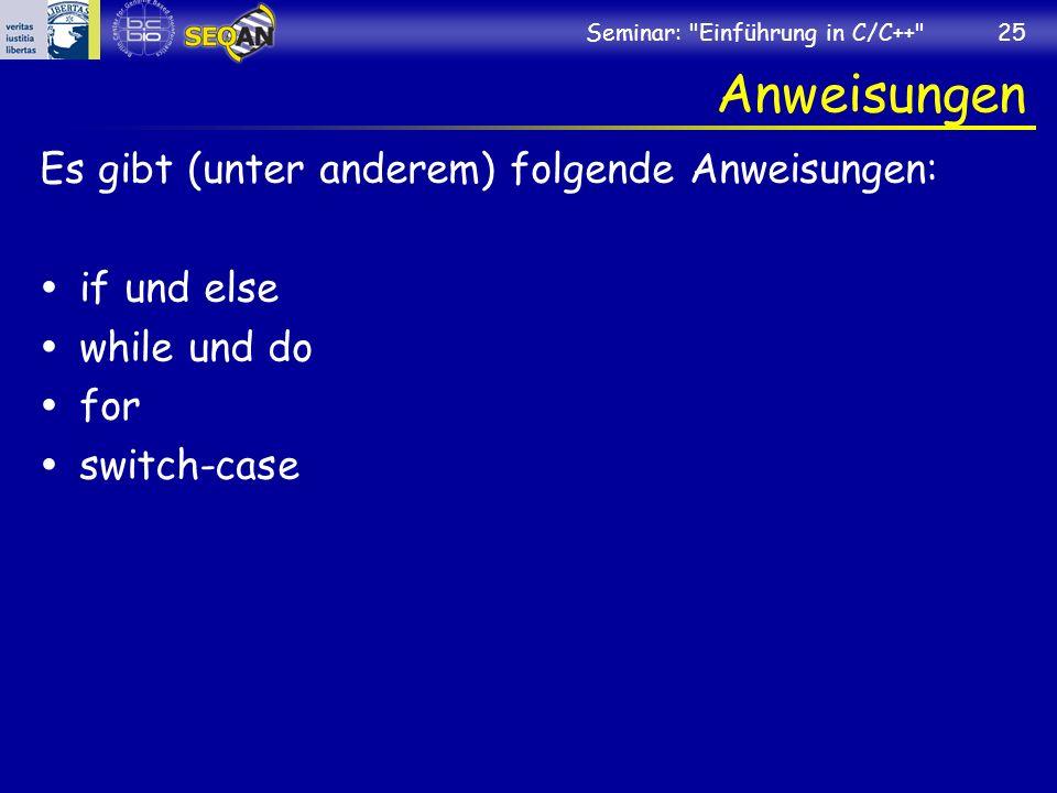 Seminar: Einführung in C/C++ 25 Anweisungen Es gibt (unter anderem) folgende Anweisungen: if und else while und do for switch-case