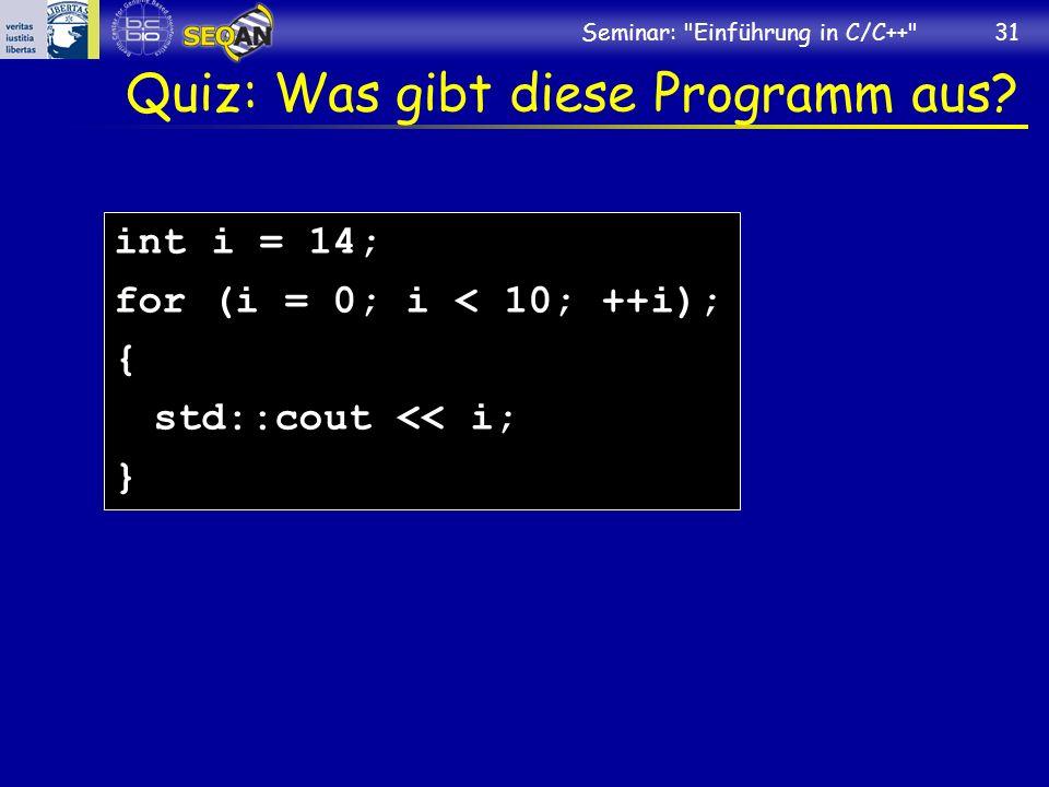 Seminar: Einführung in C/C++ 31 Quiz: Was gibt diese Programm aus.