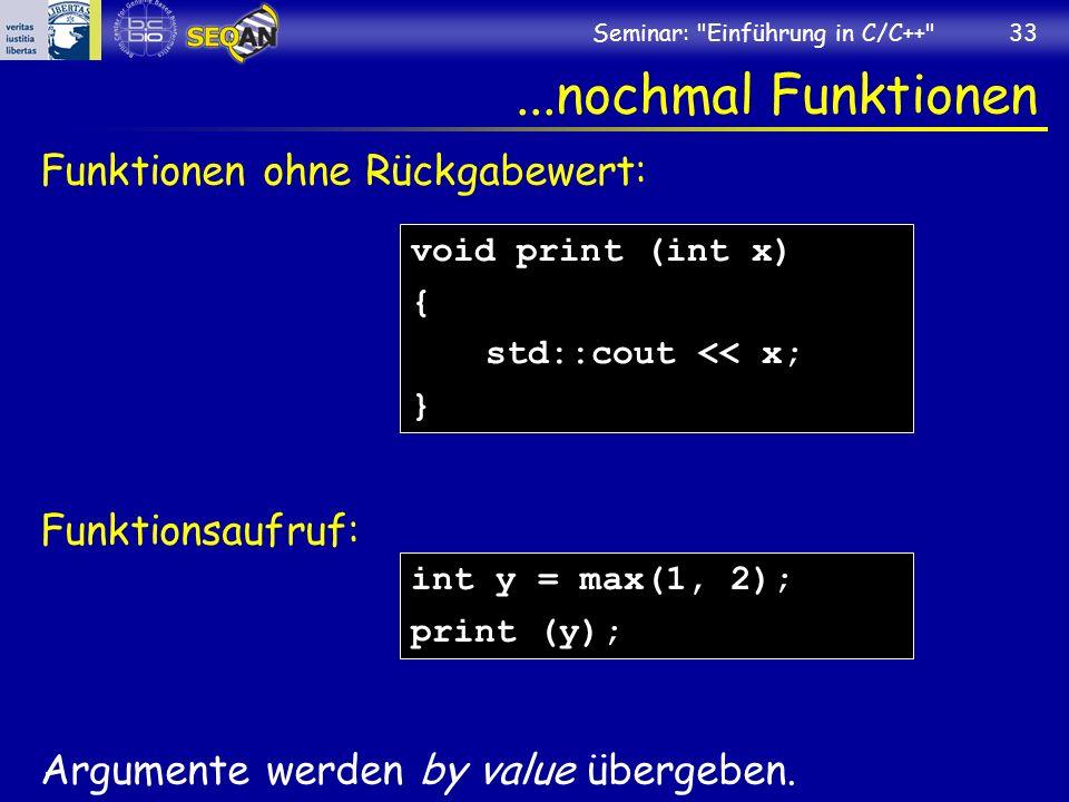 Seminar: Einführung in C/C++ 33...nochmal Funktionen Funktionen ohne Rückgabewert: Funktionsaufruf: Argumente werden by value übergeben.