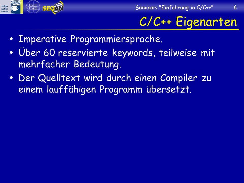 Seminar: Einführung in C/C++ 6 C/C++ Eigenarten Imperative Programmiersprache.