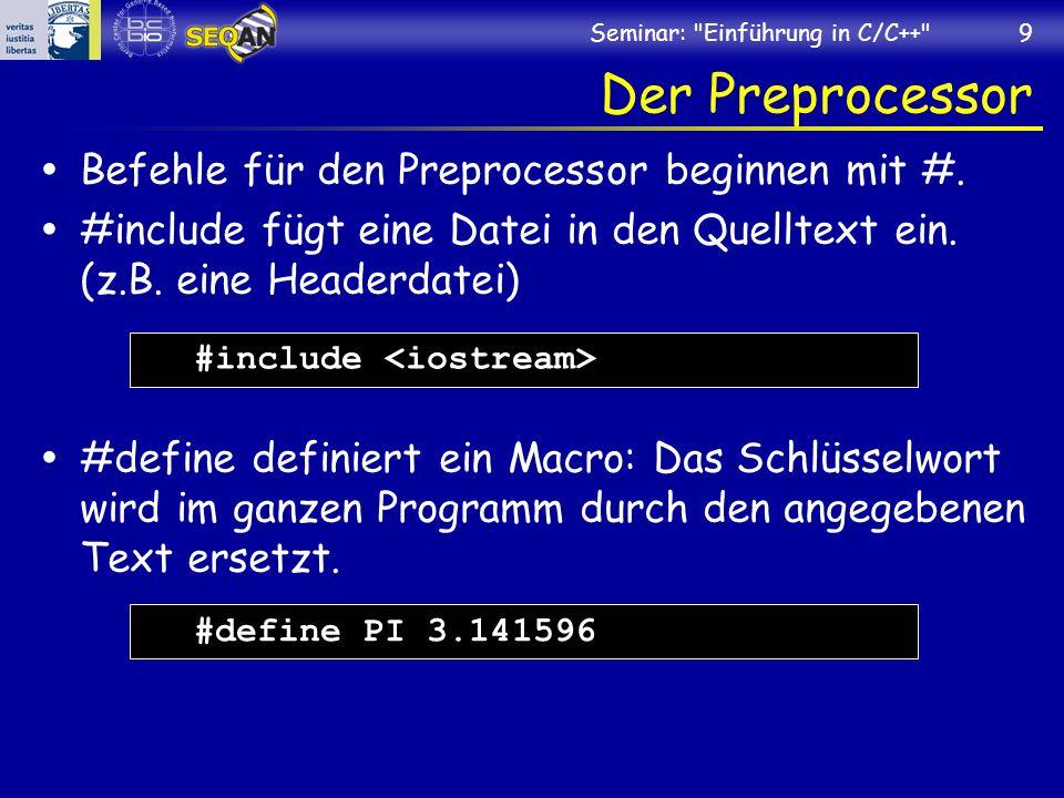 Seminar: Einführung in C/C++ 9 Der Preprocessor Befehle für den Preprocessor beginnen mit #.