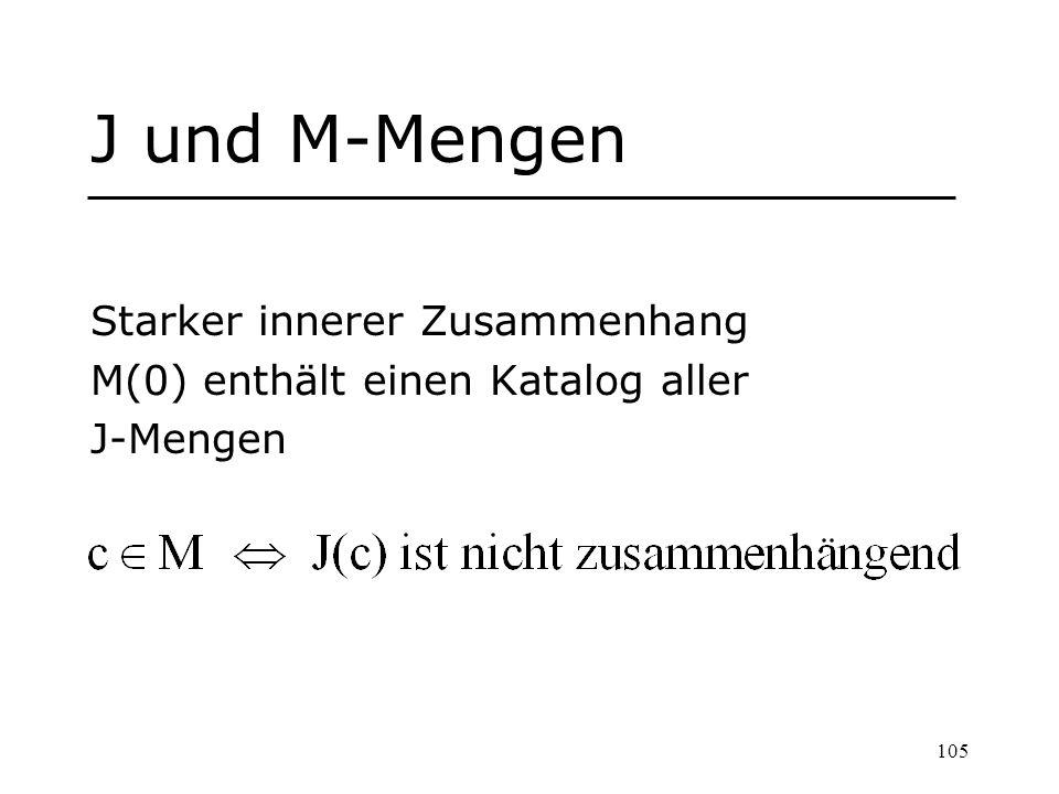 105 J und M-Mengen Starker innerer Zusammenhang M(0) enthält einen Katalog aller J-Mengen