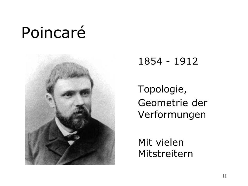 11 Poincaré 1854 - 1912 Topologie, Geometrie der Verformungen Mit vielen Mitstreitern