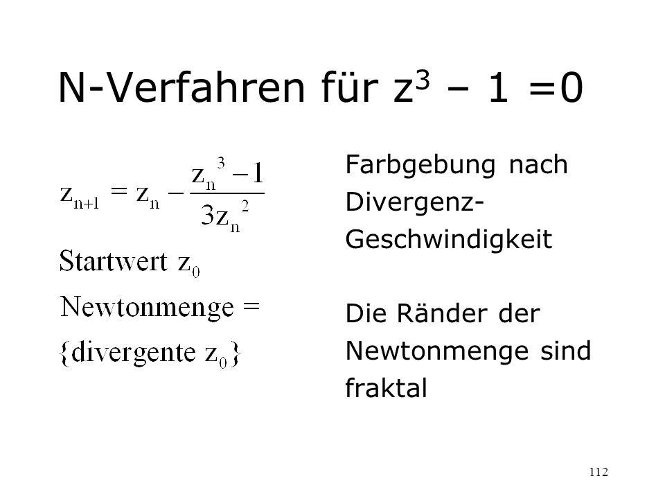 112 N-Verfahren für z 3 – 1 =0 Farbgebung nach Divergenz- Geschwindigkeit Die Ränder der Newtonmenge sind fraktal