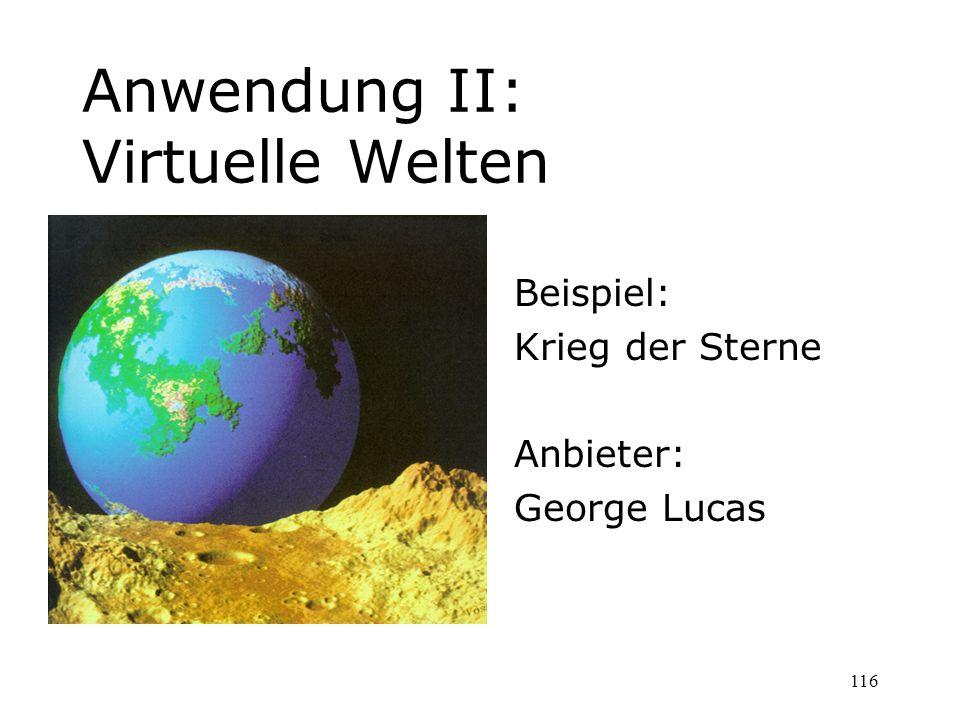 116 Anwendung II: Virtuelle Welten Beispiel: Krieg der Sterne Anbieter: George Lucas