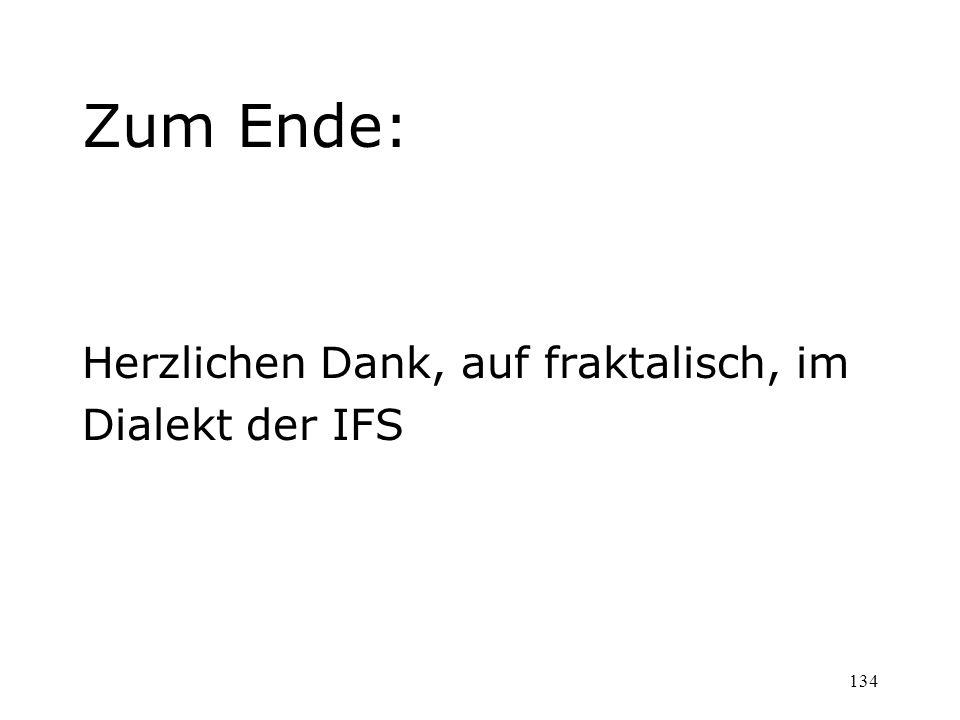 134 Zum Ende: Herzlichen Dank, auf fraktalisch, im Dialekt der IFS