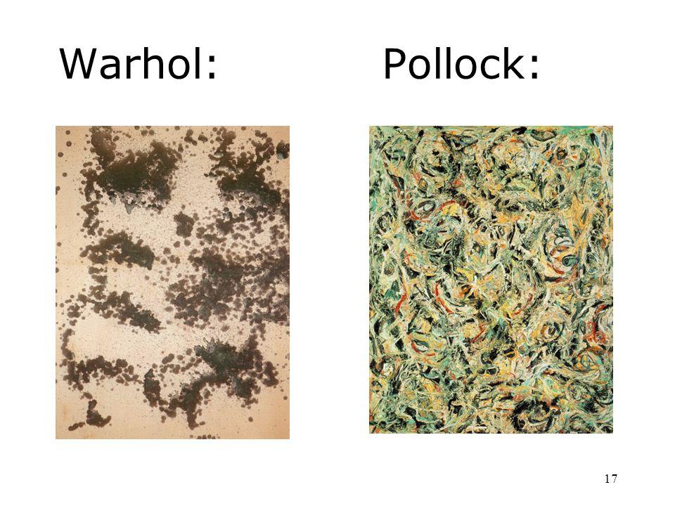 17 Warhol: Pollock: