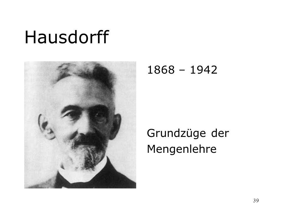 39 Hausdorff 1868 – 1942 Grundzüge der Mengenlehre