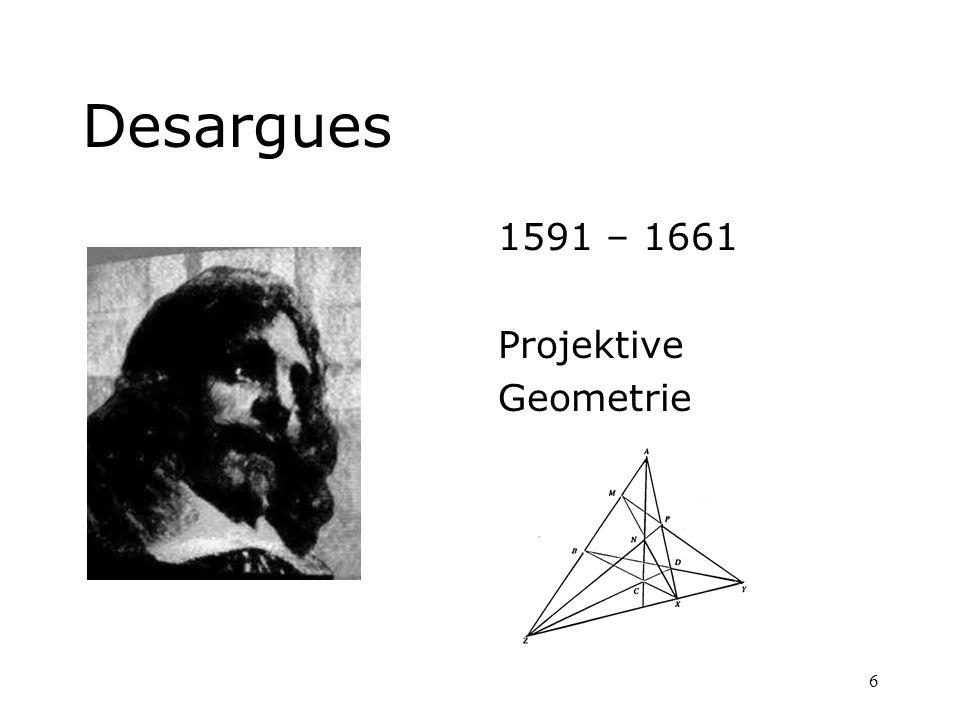 6 Desargues 1591 – 1661 Projektive Geometrie