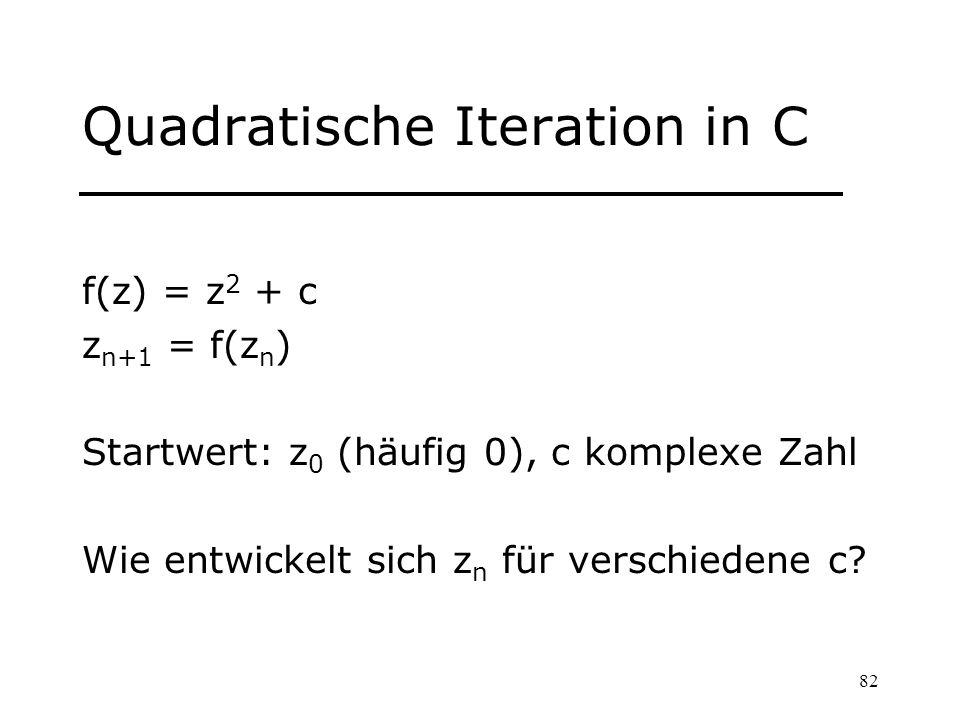 82 Quadratische Iteration in C f(z) = z 2 + c z n+1 = f(z n ) Startwert: z 0 (häufig 0), c komplexe Zahl Wie entwickelt sich z n für verschiedene c?