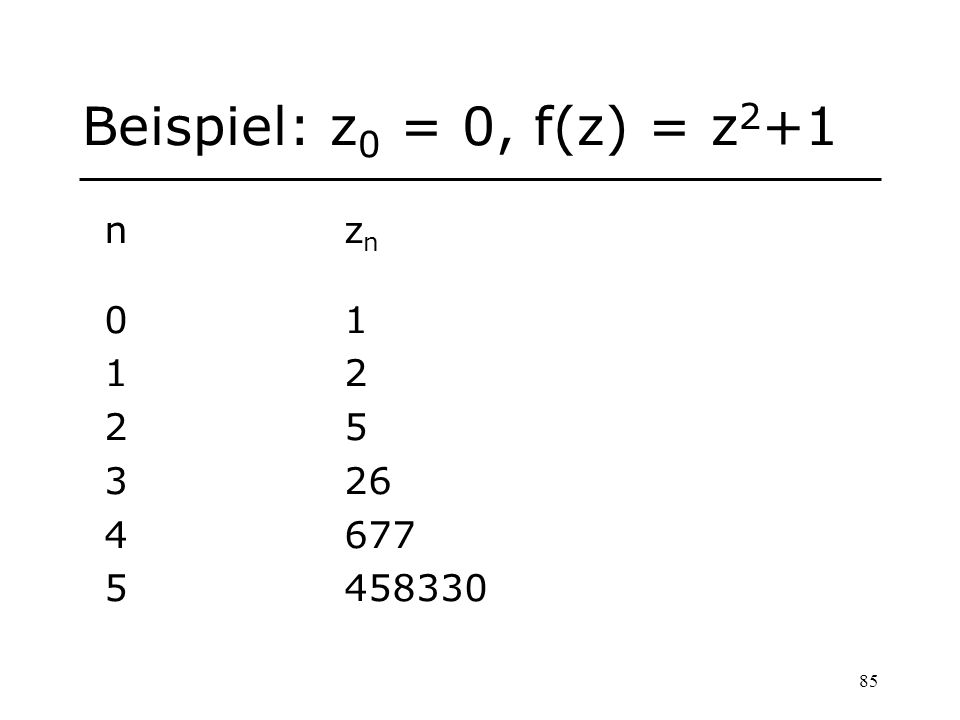 85 Beispiel: z 0 = 0, f(z) = z 2 +1 nz n 01 12 25 326 4677 5458330