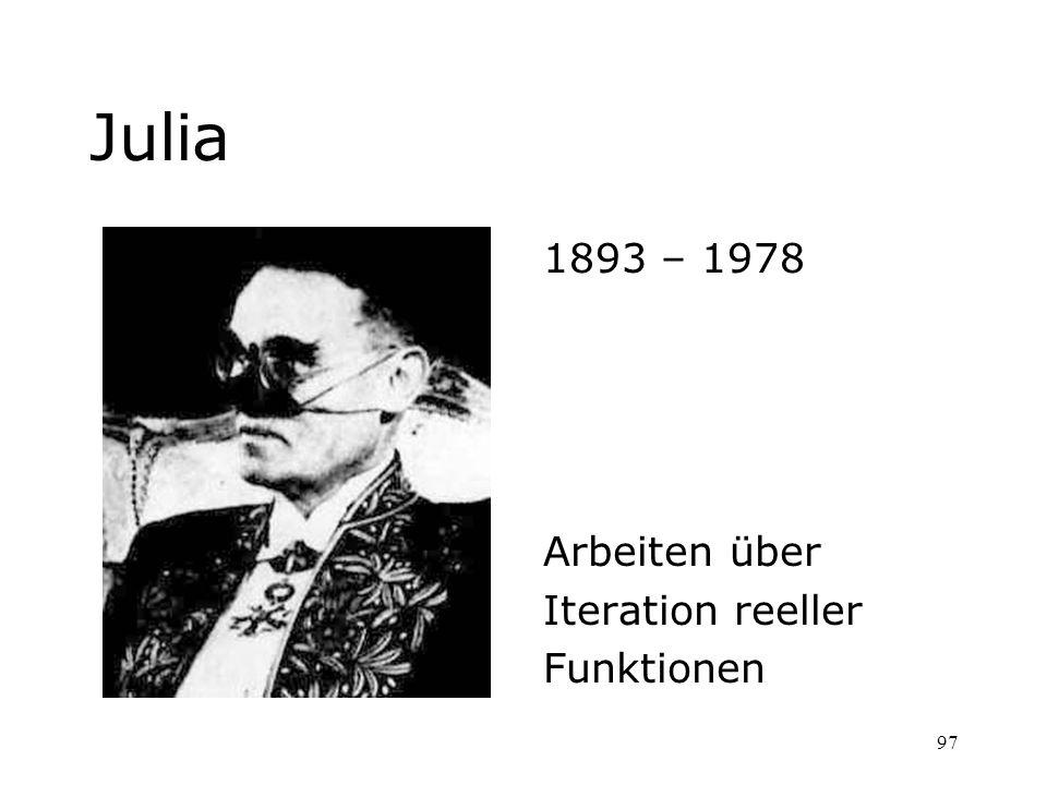 97 Julia 1893 – 1978 Arbeiten über Iteration reeller Funktionen