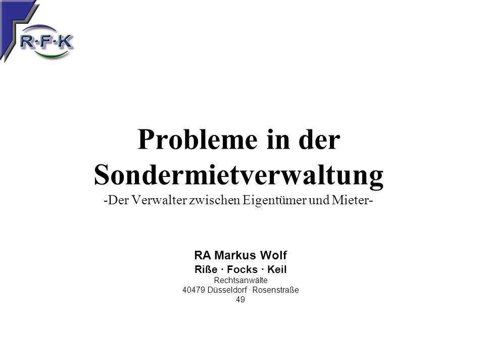 Probleme in der Sondermietverwaltung -Der Verwalter zwischen Eigentümer und Mieter- Rechtsanwalt Markus Wolf – Düsseldorf RA Markus Wolf Riße · Focks