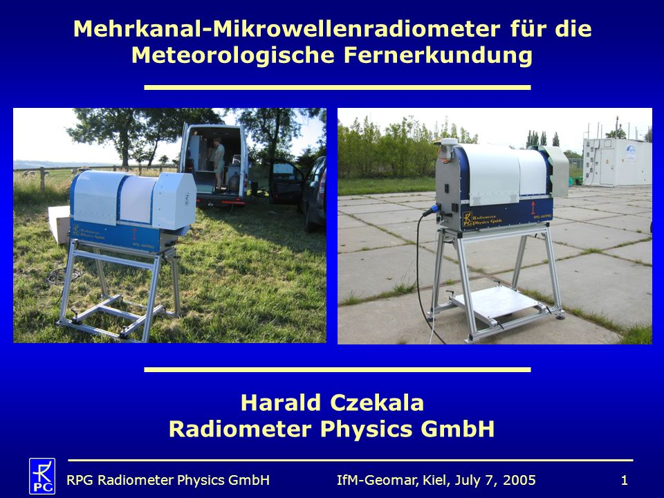 IfM-Geomar, Kiel, July 7, 2005RPG Radiometer Physics GmbH22 HATPRO Receiver Design Summary of Benefits of Direct Detection Filterbank Design: Simultaneous measurements of all frequency channels Much higher temporal resolution for all products (LWP/IWV: 1sec, profiles: 20 sec) compared to single detection receivers 5 times faster calibration procedures than with sequentially scanning receivers Feasibility of individual channel bandwidth selection (important for boundary layer profiling).