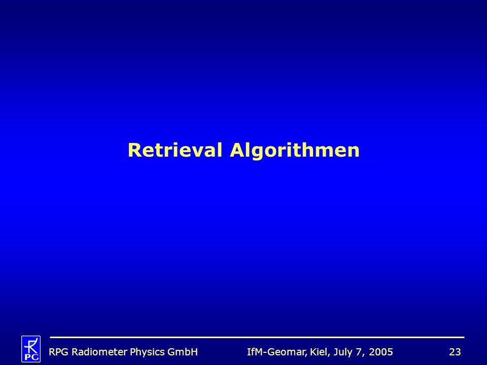 IfM-Geomar, Kiel, July 7, 2005RPG Radiometer Physics GmbH23 Retrieval Algorithmen