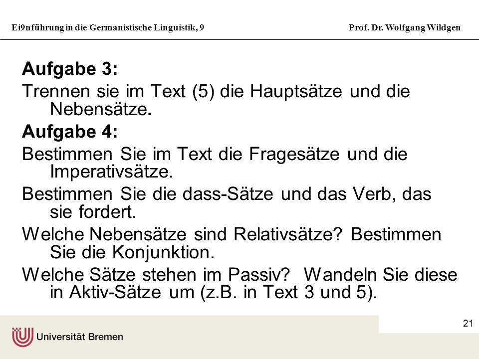 Ei9nführung in die Germanistische Linguistik, 9Prof. Dr. Wolfgang Wildgen 20 Übungen zur Syntax Aufgabe 1: Bestimmen Sie in den Texten 2. und 3. aus d
