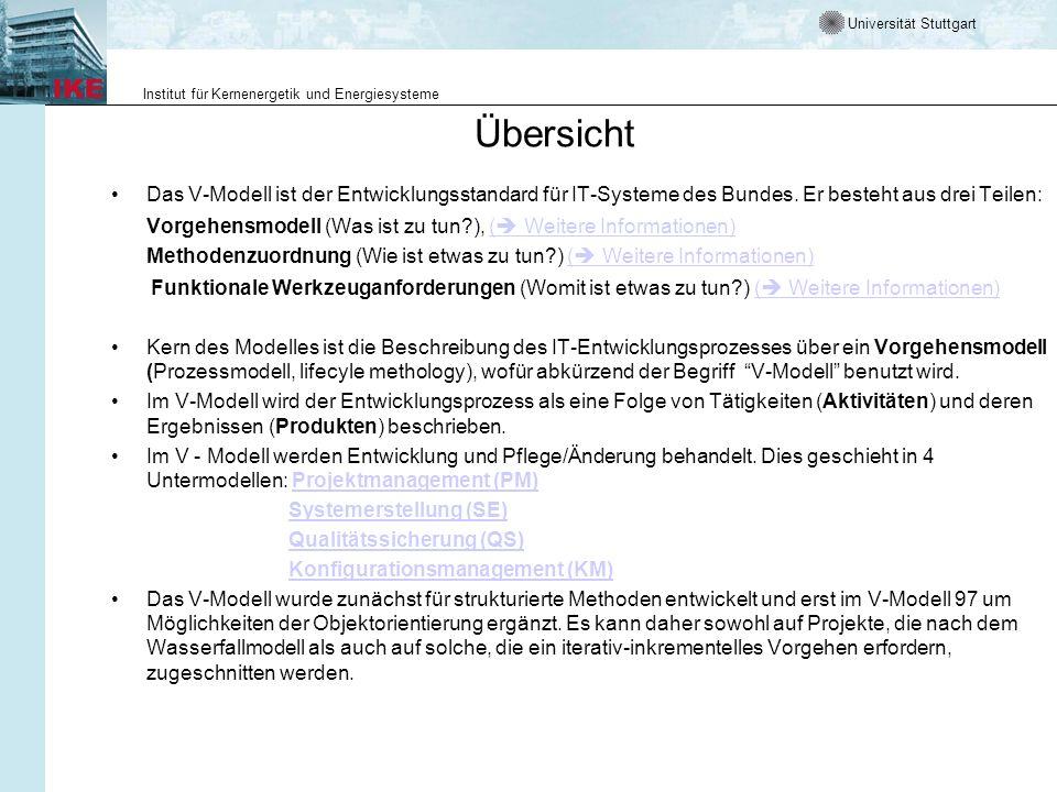 Universität Stuttgart Institut für Kernenergetik und Energiesysteme Übersicht Das V-Modell ist der Entwicklungsstandard für IT-Systeme des Bundes. Er