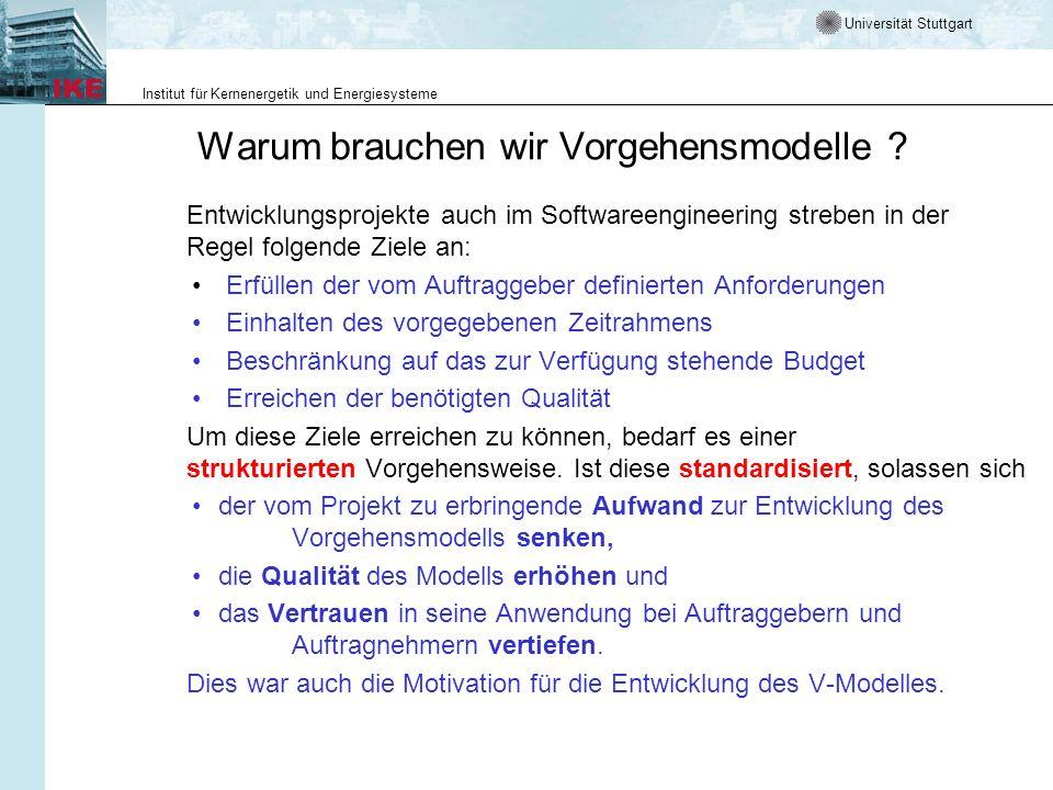 Universität Stuttgart Institut für Kernenergetik und Energiesysteme Warum brauchen wir Vorgehensmodelle ? Entwicklungsprojekte auch im Softwareenginee