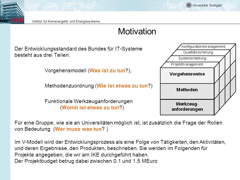 Universität Stuttgart Institut für Kernenergetik und Energiesysteme Motivation Der Entwicklungsstandard des Bundes für IT-Systeme besteht aus drei Tei