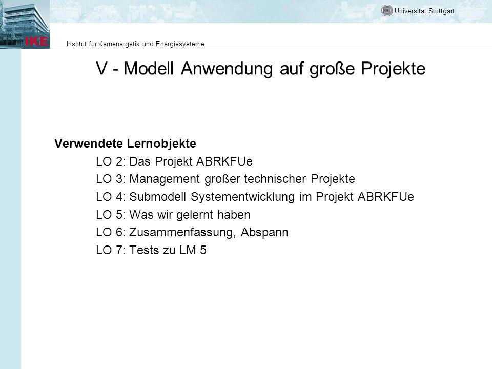 Universität Stuttgart Institut für Kernenergetik und Energiesysteme V - Modell Anwendung auf große Projekte Verwendete Lernobjekte LO 2: Das Projekt A