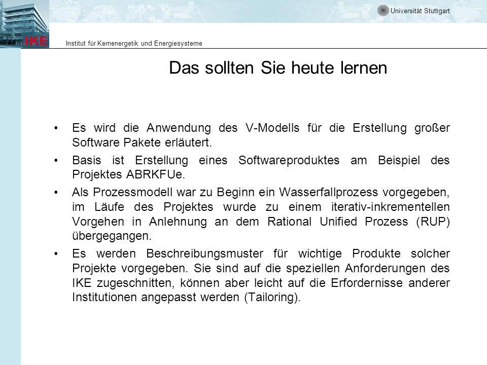 Universität Stuttgart Institut für Kernenergetik und Energiesysteme Das sollten Sie heute lernen Es wird die Anwendung des V-Modells für die Erstellun