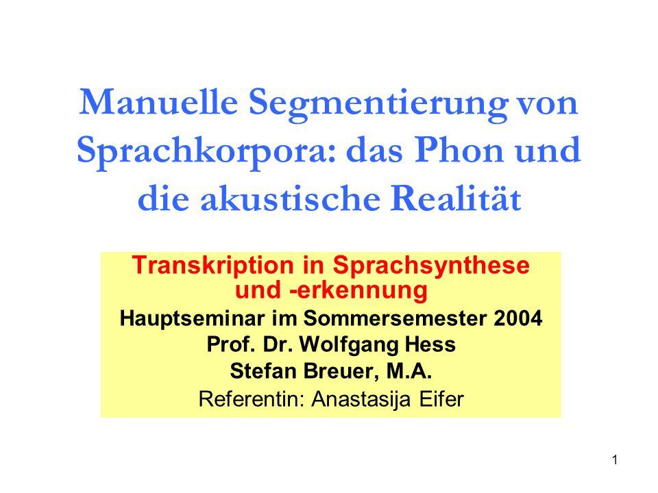 1 Manuelle Segmentierung von Sprachkorpora: das Phon und die akustische Realität Transkription in Sprachsynthese und -erkennung Hauptseminar im Sommer
